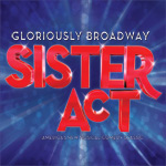 Broadway's Musical Comedy Smash, Sister Act is coming to The Pullo Center