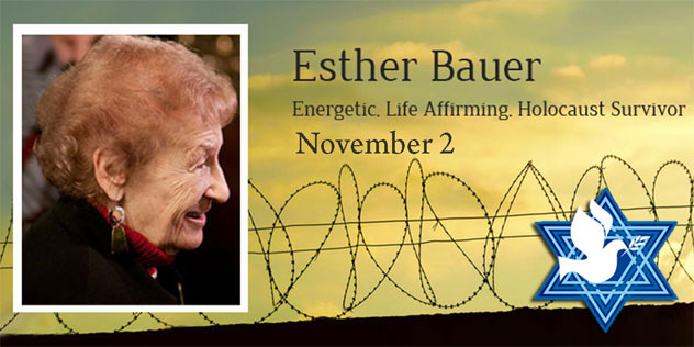 Esther Bauer – Energetic, Life Affirming, Holocaust Survivor